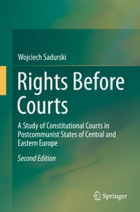 Rights Before Courts: A Study of Constitutional Courts in Postcommunist States of Central and…