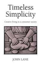 Timeless Simplicity: Creative Living in a Consumer Society by John Lane