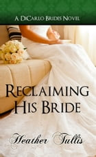 Reclaiming His Bride (A DiCarlo Brides Novel, Book 3): bk 3 by Heather Tullis