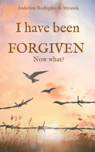 I have been forgiven. Now what? by Anderson Rodrigues de Miranda