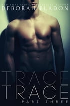 TRACE - Part Three: The TRACE Series, #3 by Deborah Bladon