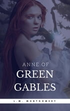 Anne of Green Gables (Anne Shirley Series #1) by Lucy Maud Montgomery