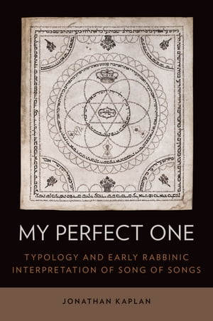 My Perfect One Typology and Early Rabbinic Interpretation of Song of Songs