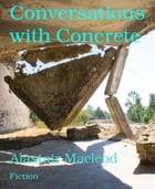 Conversations with Concrete by Alastair Macleod
