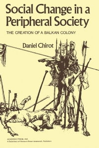 Social Change in a Peripheral Society: The Creation of a Balkan Colony
