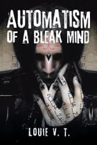 Automatism of a Bleak Mind by Louie V. T.