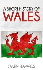 A Short History of Wales by Owen Edwards