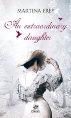 An extraordinary daugther: Torn between duty, dream and love by Martina Frey