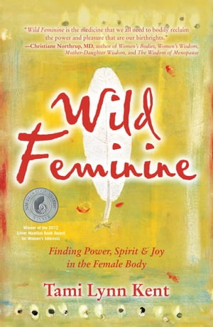Wild Feminine Finding Power,  Spirit & Joy in the Female Body