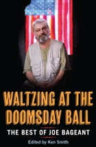Waltzing at the Doomsday Ball: the best of Joe Bageant: the best of Joe Bageant by Joe Bageant