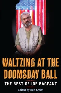 Waltzing at the Doomsday Ball: the best of Joe Bageant: the best of Joe Bageant