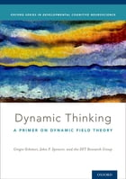 Dynamic Thinking: A Primer on Dynamic Field Theory by DFT Research Group