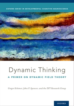 Book Dynamic Thinking: A Primer on Dynamic Field Theory by DFT Research Group