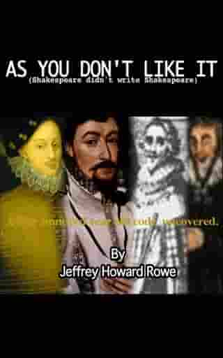 As You Don't Like It (Shakespeare didn't write Shakespeare) by Jeff Rowe