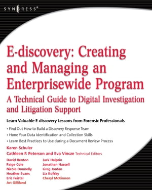E-discovery: Creating and Managing an Enterprisewide Program A Technical Guide to Digital Investigation and Litigation Support
