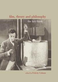 Film, Theory and Philosophy: The Key Thinkers