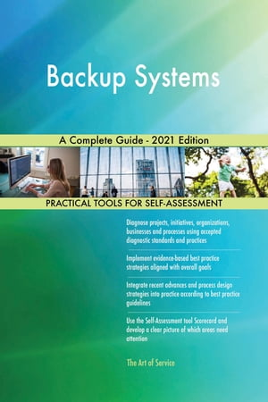 Backup Systems A Complete Guide - 2021 Edition by Gerardus Blokdyk