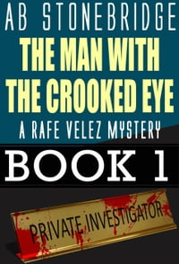 The Man with the Crooked Eye -- A Rafe Velez Mystery: Rafe Velez Mysteries, #1