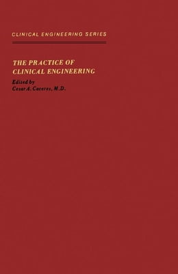 Book The Practice of Clinical Engineering by Caceres, Cesar