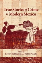 True Stories of Crime in Modern Mexico by Robert Buffington