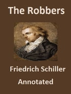 The Robbers (Annotated) by Friedrich Schiller