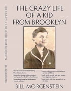The Crazy Life of a Kid From Brooklyn by Bill Morgenstein