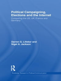 Political Campaigning, Elections and the Internet: Comparing the US, UK, France and Germany