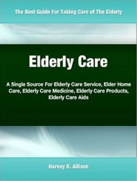 Elderly Care: A Single Source For Elderly Care Service, Elder Home Care, Elderly Care Medicine…