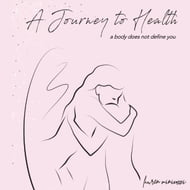 A Journey to Health - A body does not define you