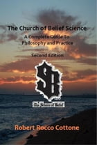 The Church of Belief Science: A Complete Guide to Philosophy and Practice by Robert Rocco Cottone