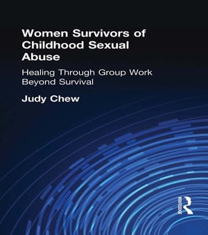 Women Survivors of Childhood Sexual Abuse Healing Through Group Work�Beyond Survival