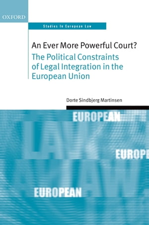 An Ever More Powerful Court? The Political Constraints of Legal Integration in the European Union