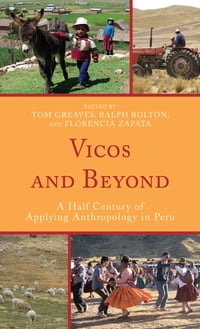 Vicos and Beyond: A Half Century of Applying Anthropology in Peru