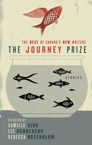 The Journey Prize Stories 21: The Best of Canada's New Writers by Camilla Gibb
