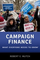 Campaign Finance: What Everyone Needs to Know® by Robert E. Mutch