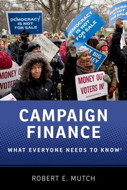 Book Campaign Finance: What Everyone Needs to Know® by Robert E. Mutch
