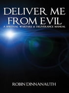 Deliver Me from Evil a Spiritual Warfare & Deliverance Manual by Robin Dinnanauth