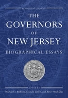 The Governors of New Jersey: Biographical Essays by Michael J. Birkner