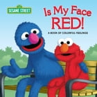 Is My Face Red! (Sesame Street): A Book of Colorful Feelings by Naomi Kleinberg