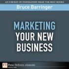 Marketing Your New Business by Bruce Barringer
