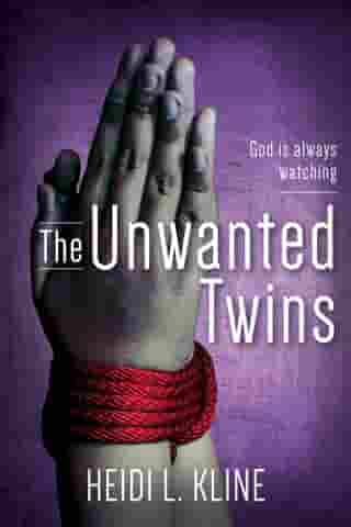 The Unwanted Twins: God is always watching by Heidi L. Kline