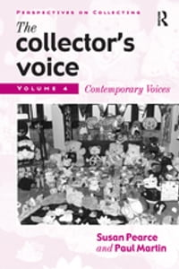 The Collector's Voice: Critical Readings in the Practice of Collecting: Volume 4: Contemporary…