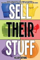 Sell Their Stuff: from eBay Trading Assistants to multi-channel seller assistance, your ultimate guide to consignment selling online as a part-time in
