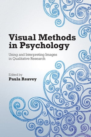 Visual Methods in Psychology Using and Interpreting Images in Qualitative Research