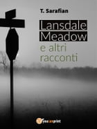 Lansdale Meadow e altri racconti by T. Sarafian