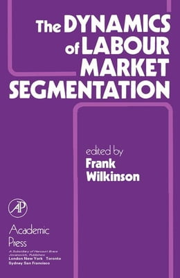 Book The Dynamics of Labour Market Segmentation by Wilkinson, Frank