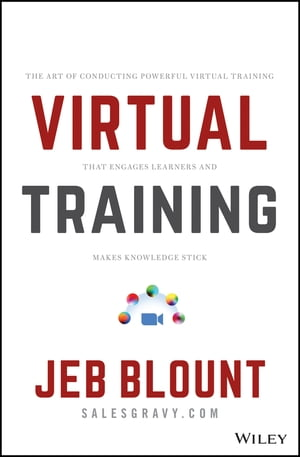 Virtual Training: The Art of Conducting Powerful Virtual Training that Engages Learners and Makes Knowledge Stick de Jeb Blount