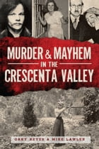 Murder & Mayhem in the Crescenta Valley by Mike Lawler
