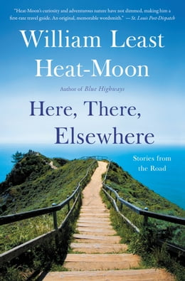 Book Here, There, Elsewhere: Stories from the Road by William Least Heat-Moon