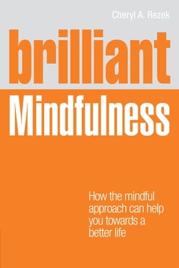 Book Brilliant Mindfulness: How the mindful approach can help you towards a healthier mind and body… by Cheryl Rezek